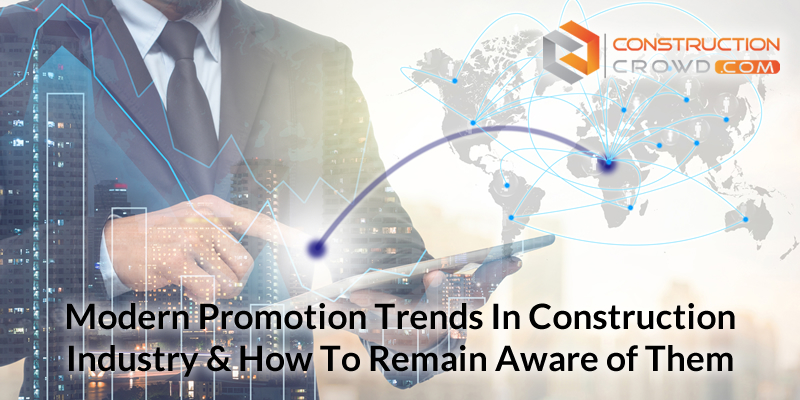 Modern promotion trends in construction industry and how to remain aware of them