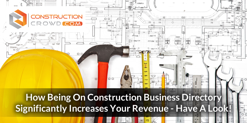 How being on construction business directory significantly increases your revenue? – Have a look!