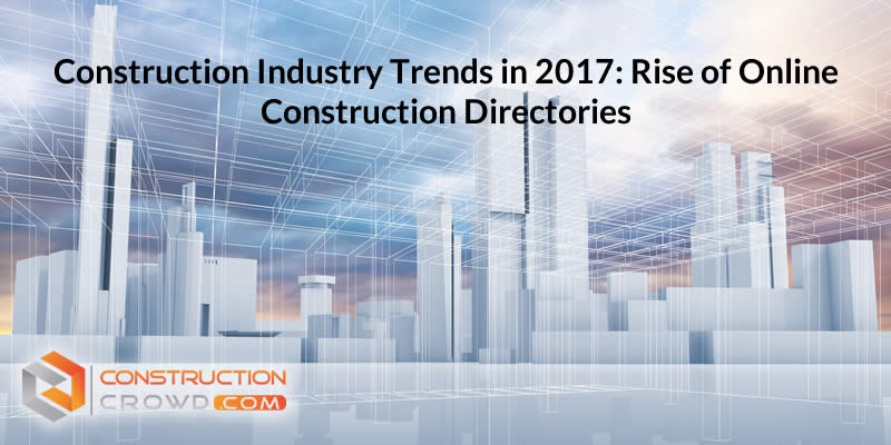 Construction Industry Trends In 2017: Rise Of Online Construction Directories