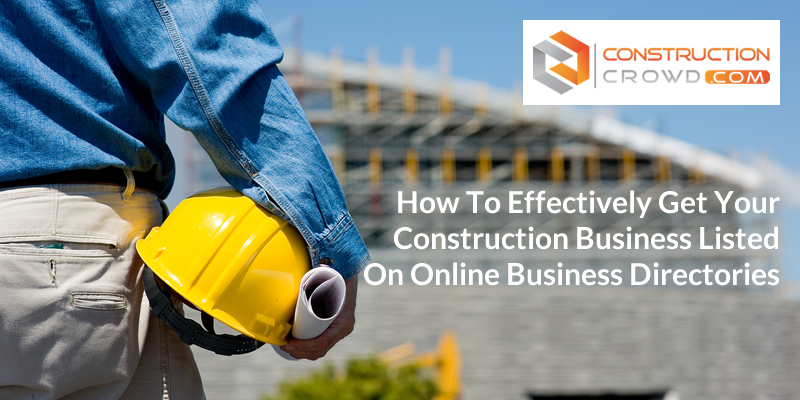 How To Effectively Get Your Construction Business Listed On Online Business Directories?