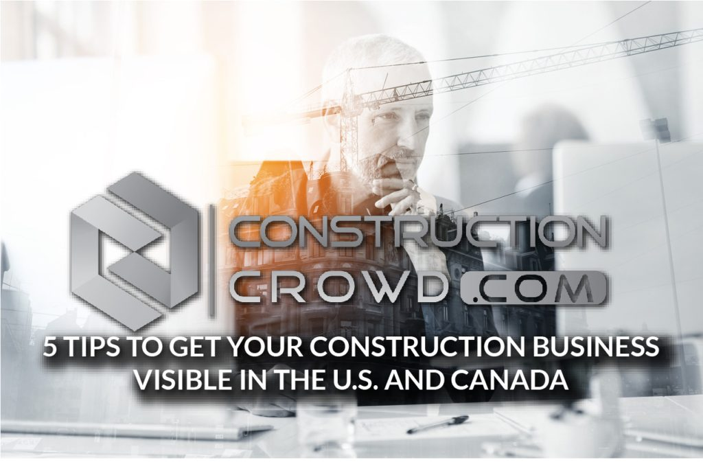 5 Tips To Get Your Construction Business Visible In Canada and U.S.