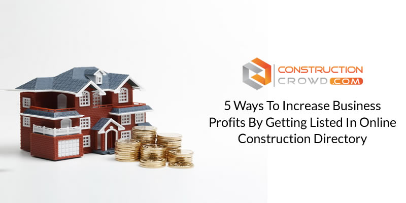5 Ways To Increase Business Profits By Getting Listed In Online Construction Directory