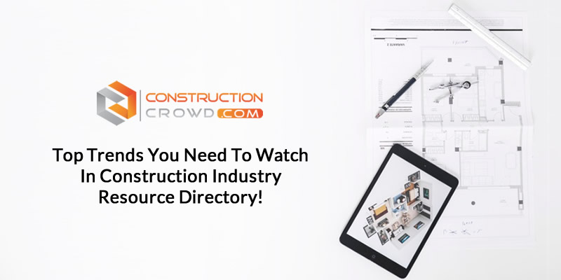 Top Trends You Need To Watch In Construction Industry Resource Directory!