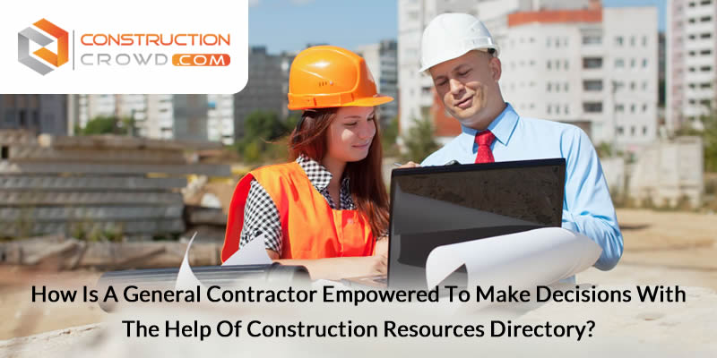How is a General Contractor Empowered to Make Decisions with the Help of Construction resources Directory?