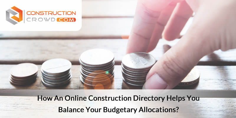 How an Online Construction Directory Helps you Balance Your Budgetary Allocations?