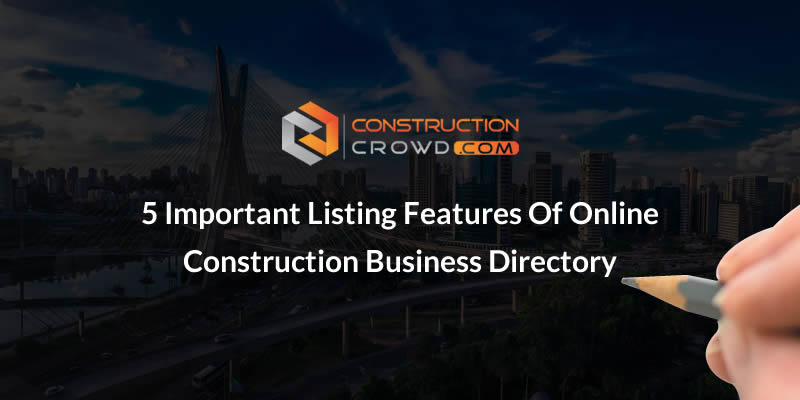 5 Important Listing Features of Online Construction Business Directory